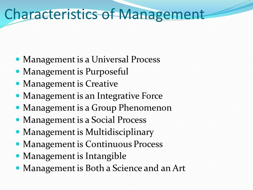 Characteristics of Management Management is a Universal Process Management is Purposeful Management is Creative Management is an Integrative Force Man