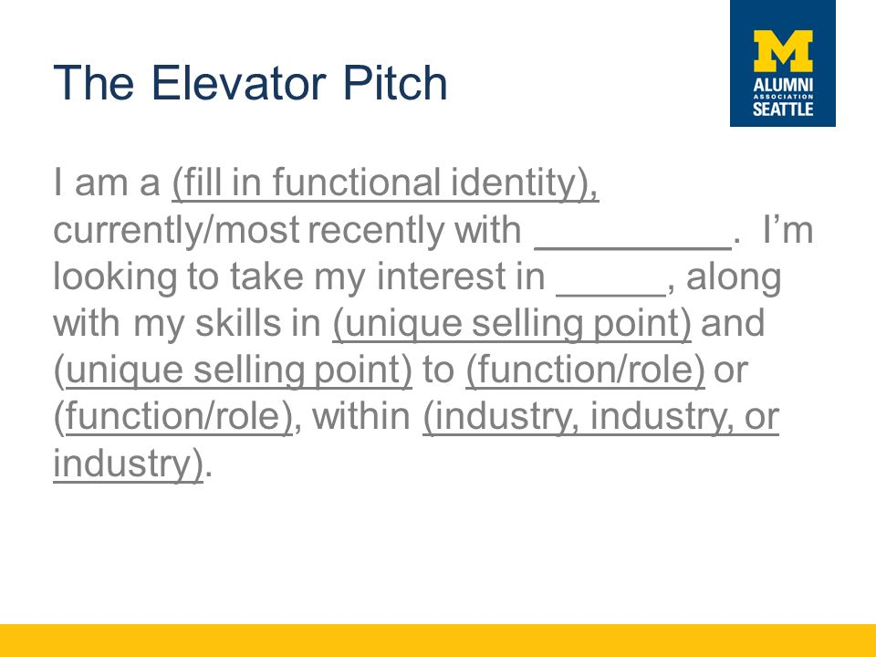 The Elevator Pitch I am a (fill in functional identity), currently/most recently with _________.