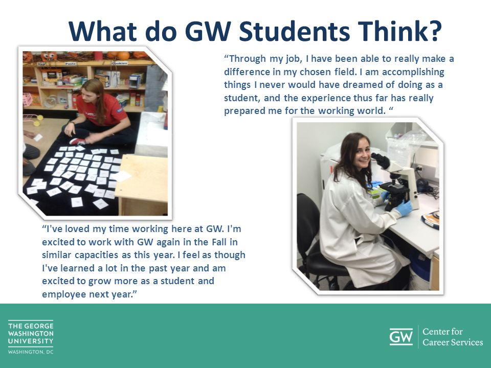 What do GW Students Think. I ve loved my time working here at GW.