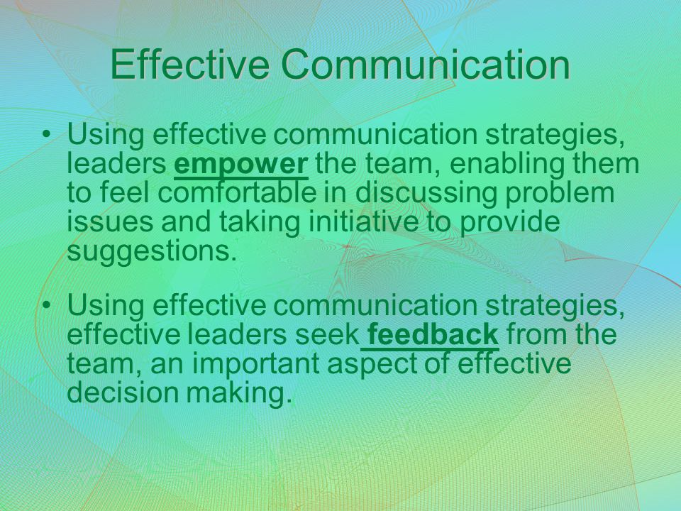 Effective Communication Using effective communication strategies, leaders empower the team, enabling them to feel comfortable in discussing problem is