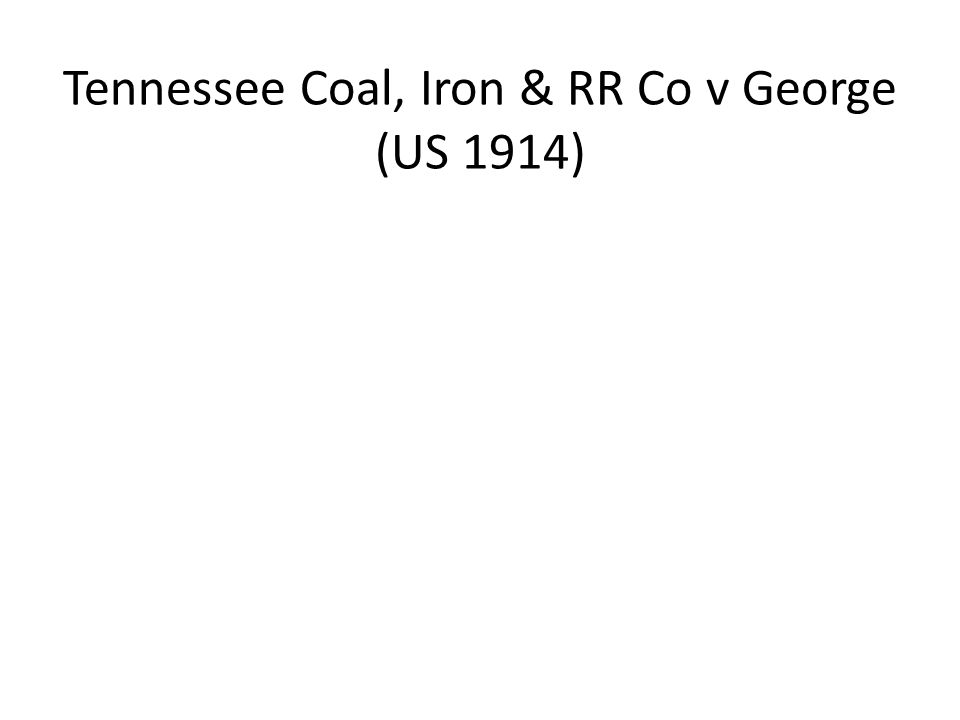 Tennessee Coal, Iron & RR Co v George (US 1914)