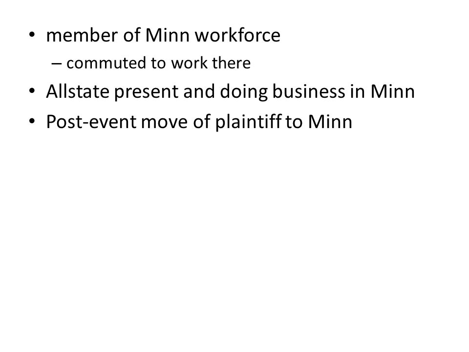 member of Minn workforce – commuted to work there Allstate present and doing business in Minn Post-event move of plaintiff to Minn
