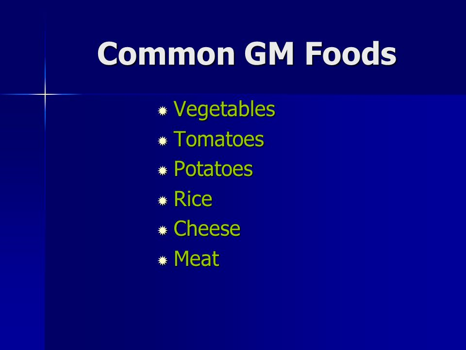 Common GM Foods  Vegetables  Tomatoes  Potatoes  Rice  Cheese  Meat