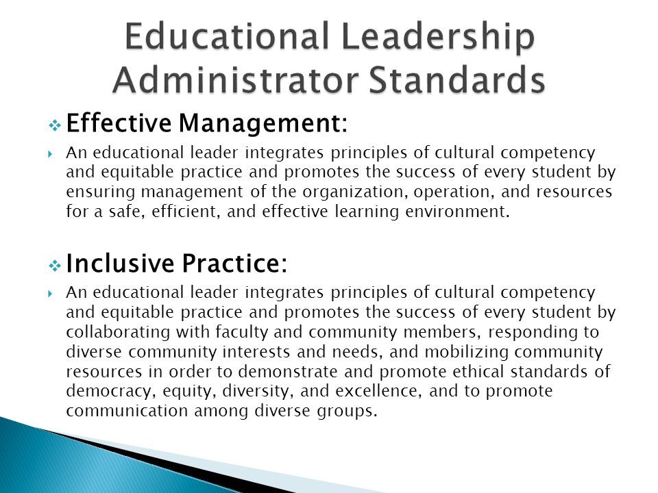  Effective Management:  An educational leader integrates principles of cultural competency and equitable practice and promotes the success of every student by ensuring management of the organization, operation, and resources for a safe, efficient, and effective learning environment.