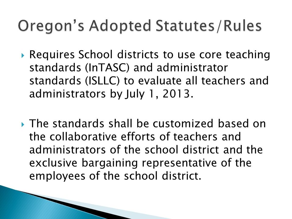  Requires School districts to use core teaching standards (InTASC) and administrator standards (ISLLC) to evaluate all teachers and administrators by July 1, 2013.