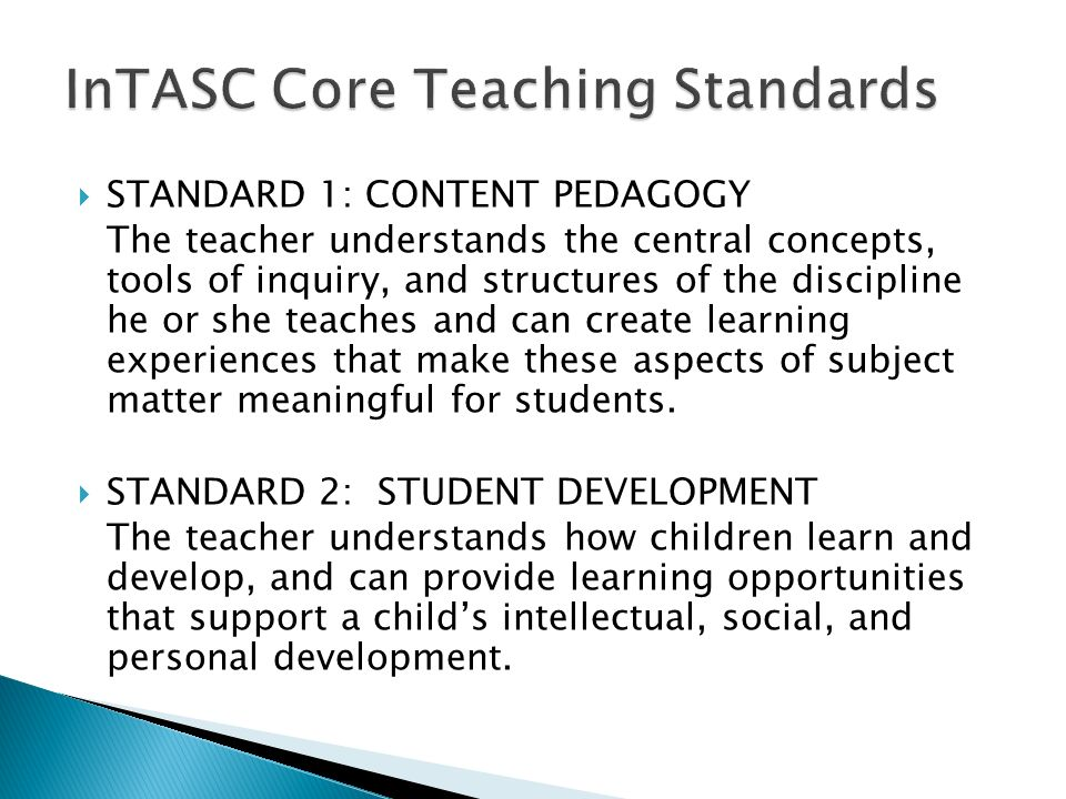  STANDARD 1: CONTENT PEDAGOGY The teacher understands the central concepts, tools of inquiry, and structures of the discipline he or she teaches and can create learning experiences that make these aspects of subject matter meaningful for students.