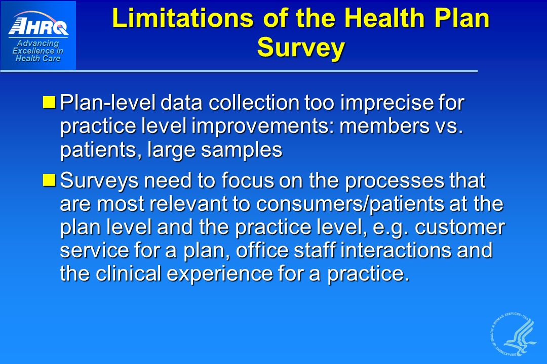 Advancing Excellence in Health Care Limitations of the Health Plan Survey Plan-level data collection too imprecise for practice level improvements: members vs.