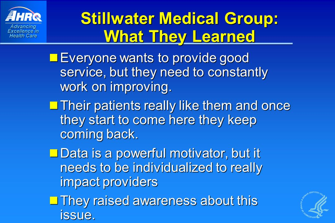 Advancing Excellence in Health Care Stillwater Medical Group: What They Learned Everyone wants to provide good service, but they need to constantly work on improving.