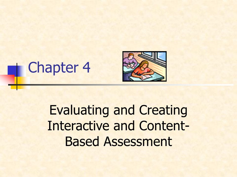 Chapter 4 Evaluating and Creating Interactive and Content- Based Assessment