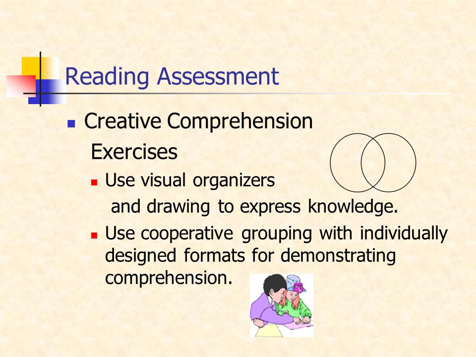 Reading Assessment Creative Comprehension Exercises Use visual organizers and drawing to express knowledge.