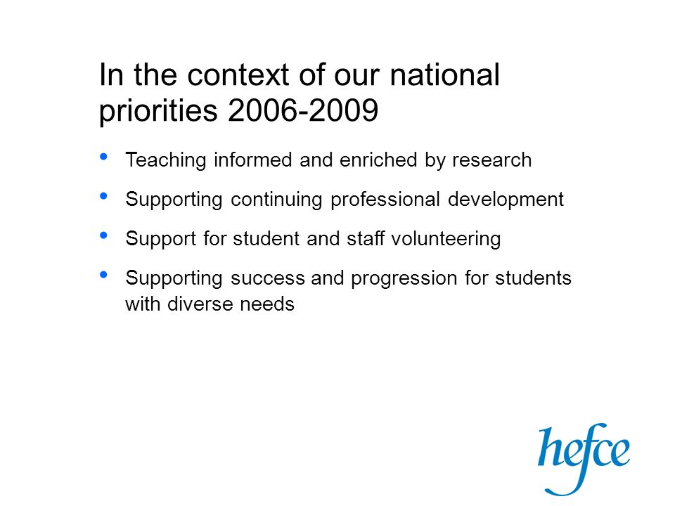 In the context of our national priorities Teaching informed and enriched by research Supporting continuing professional development Support for student and staff volunteering Supporting success and progression for students with diverse needs