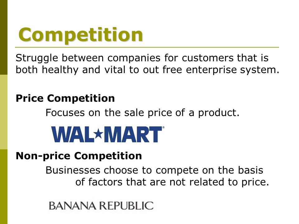 Competition Struggle between companies for customers that is both healthy and vital to out free enterprise system.