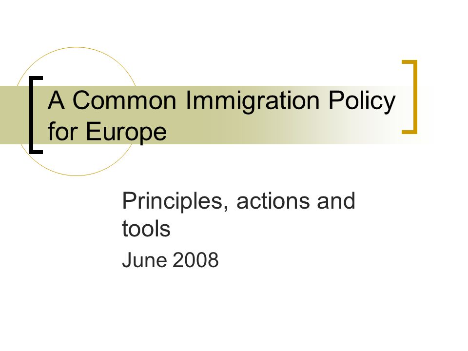 A Common Immigration Policy for Europe Principles, actions and tools June 2008