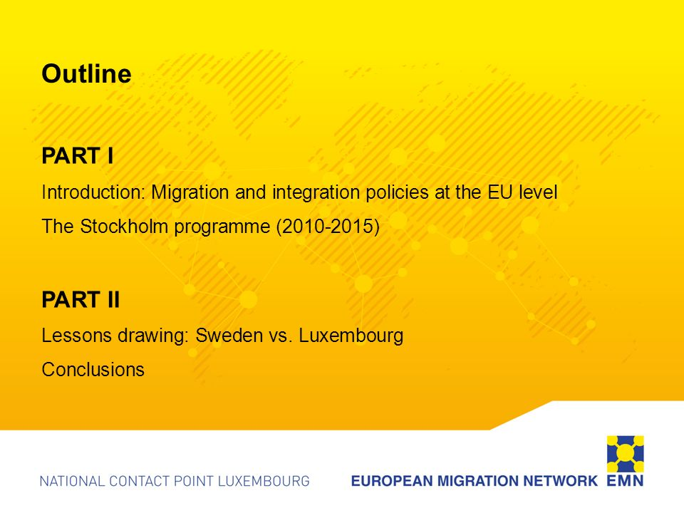 Outline PART I Introduction: Migration and integration policies at the EU level The Stockholm programme ( ) PART II Lessons drawing: Sweden vs.