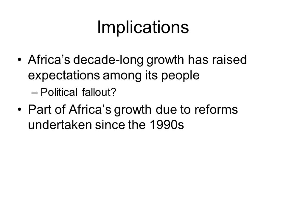 Implications Africa's decade-long growth has raised expectations among its people –Political fallout.