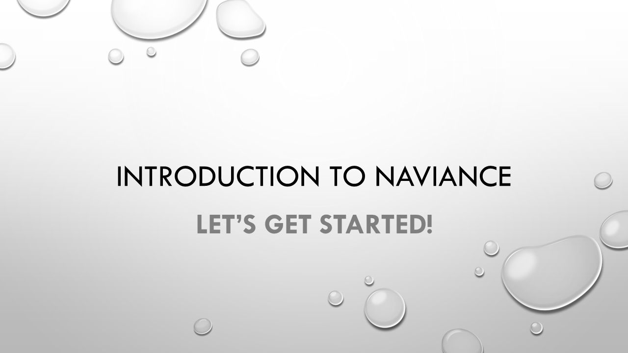 INTRODUCTION TO NAVIANCE LET'S GET STARTED!