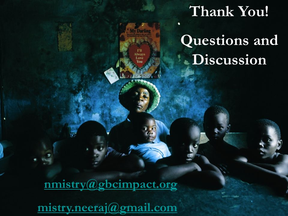 Thank You! Questions and Discussion nmistry@gbcimpact.org mistry.neeraj@gmail.com
