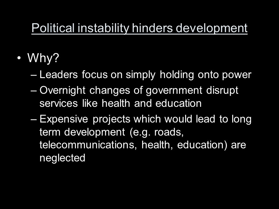 Political instability hinders development Why.