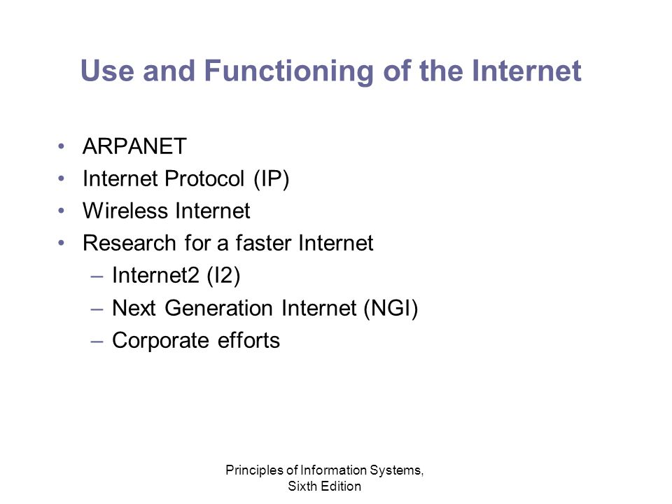 Principles of Information Systems, Sixth Edition Summary Internet - started with ARPANET, a project started by the U.S.