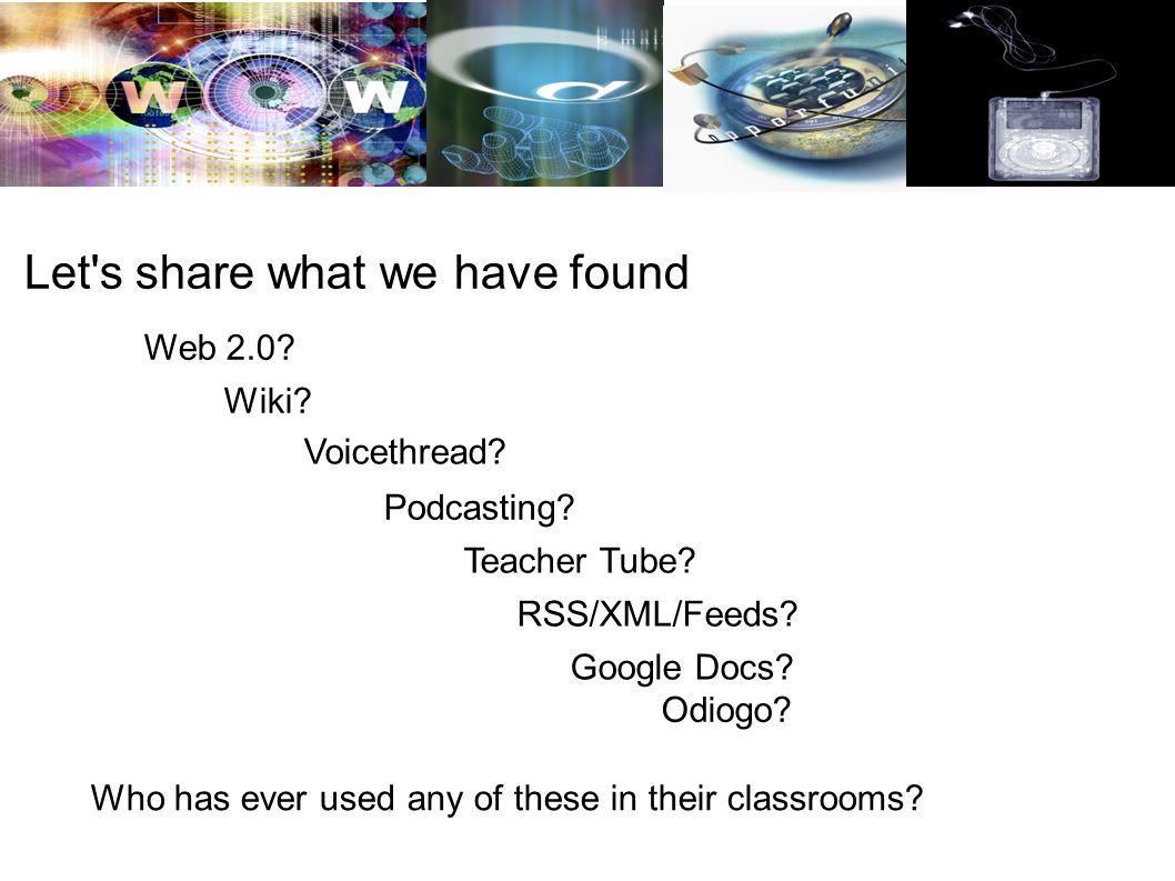 Let s share what we have found Web 2.0. Wiki. Voicethread.