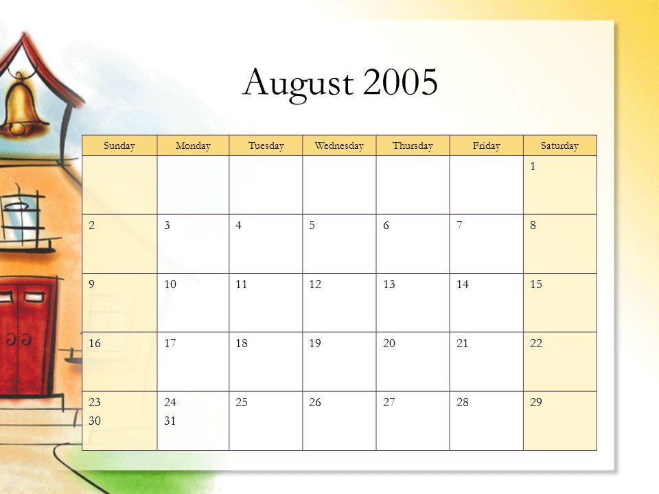 August 2005 SundayMondayTuesdayWednesdayThursdayFridaySaturday 1 2345678 9101112131415 16171819202122 23 30 24 31 2526272829