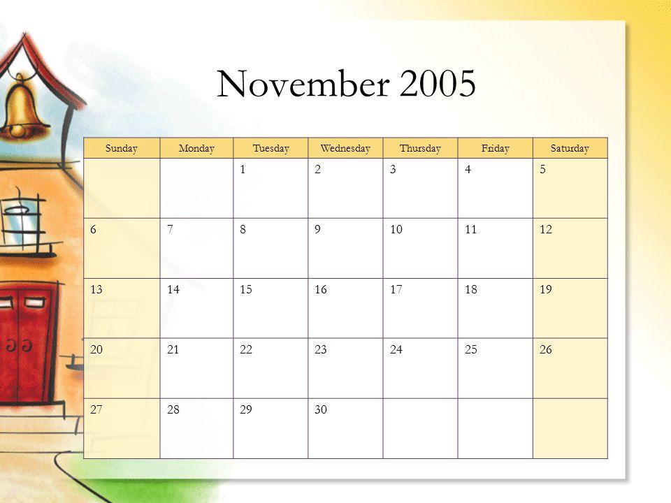 November 2005 SundayMondayTuesdayWednesdayThursdayFridaySaturday 12345 6789101112 13141516171819 20212223242526 27282930