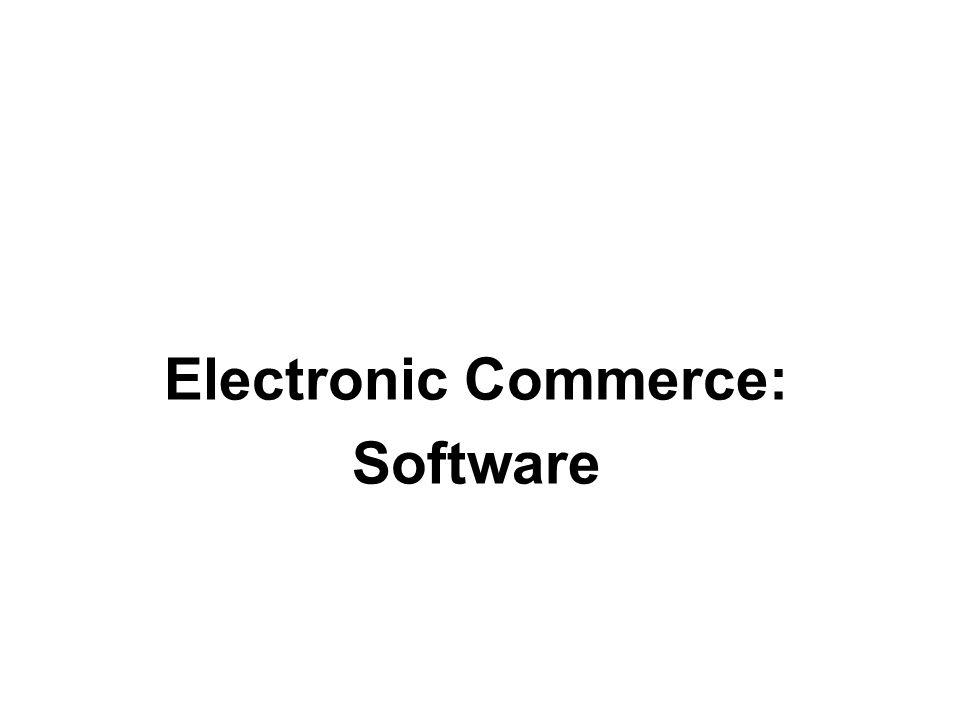 Electronic Commerce: Software