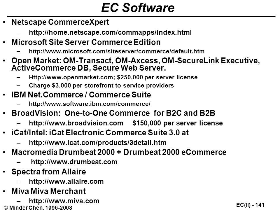 EC(II) © Minder Chen, EC Software Netscape CommerceXpert –  Microsoft Site Server Commerce Edition –  Open Market: OM-Transact, OM-Axcess, OM-SecureLink Executive, ActiveCommerce DB, Secure Web Server.