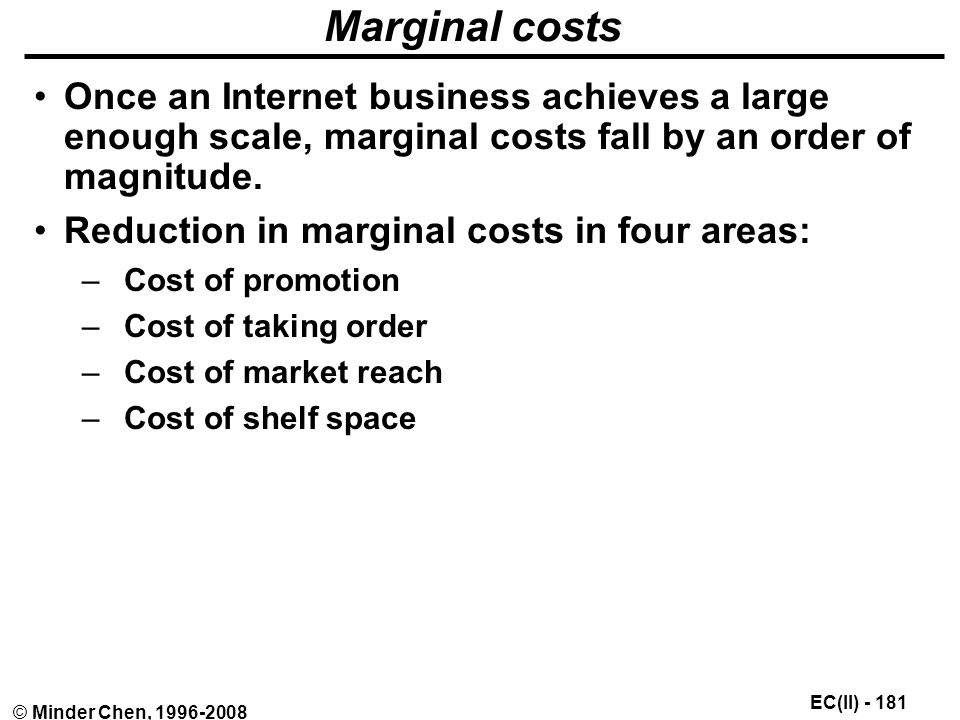 EC(II) © Minder Chen, Marginal costs Once an Internet business achieves a large enough scale, marginal costs fall by an order of magnitude.