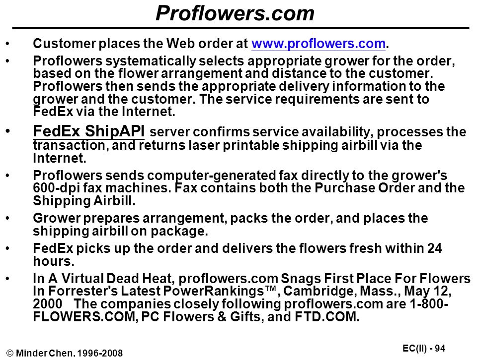 EC(II) - 94 © Minder Chen, Proflowers.com Customer places the Web order at   Proflowers systematically selects appropriate grower for the order, based on the flower arrangement and distance to the customer.