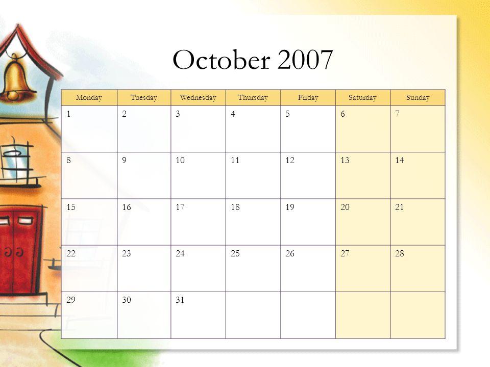 October 2007 MondayTuesdayWednesdayThursdayFridaySaturdaySunday 1234567 891011121314 15161718192021 22232425262728 293031
