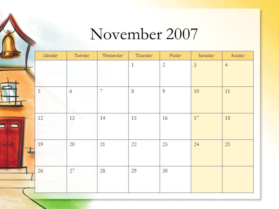 November 2007 MondayTuesdayWednesdayThursdayFridaySaturdaySunday 1234 567891011 12131415161718 19202122232425 2627282930