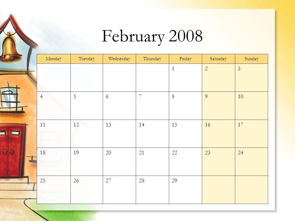 February 2008 MondayTuesdayWednesdayThursdayFridaySaturdaySunday 123 45678910 11121314151617 18192021222324 2526272829