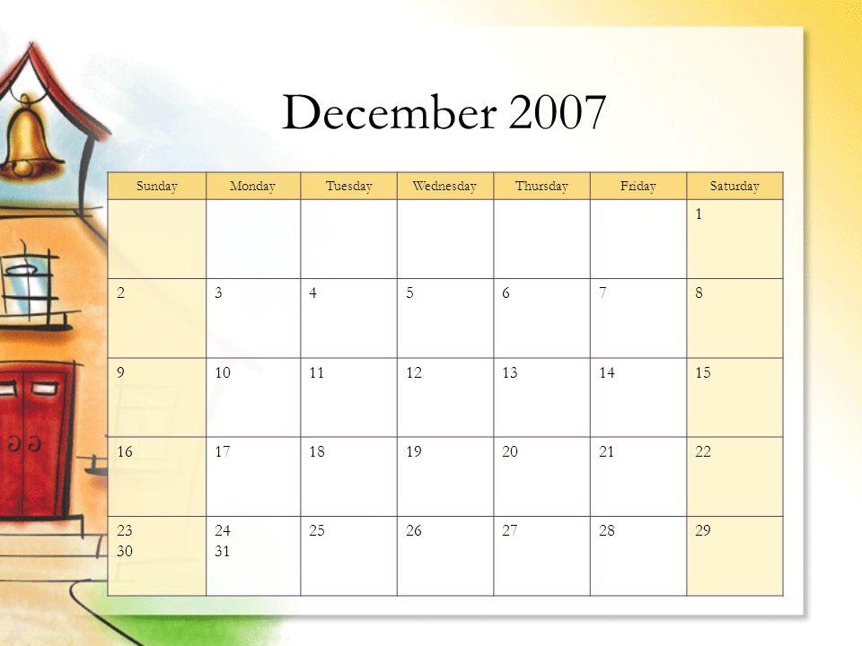 December 2007 SundayMondayTuesdayWednesdayThursdayFridaySaturday 1 2345678 9101112131415 16171819202122 23 30 24 31 2526272829