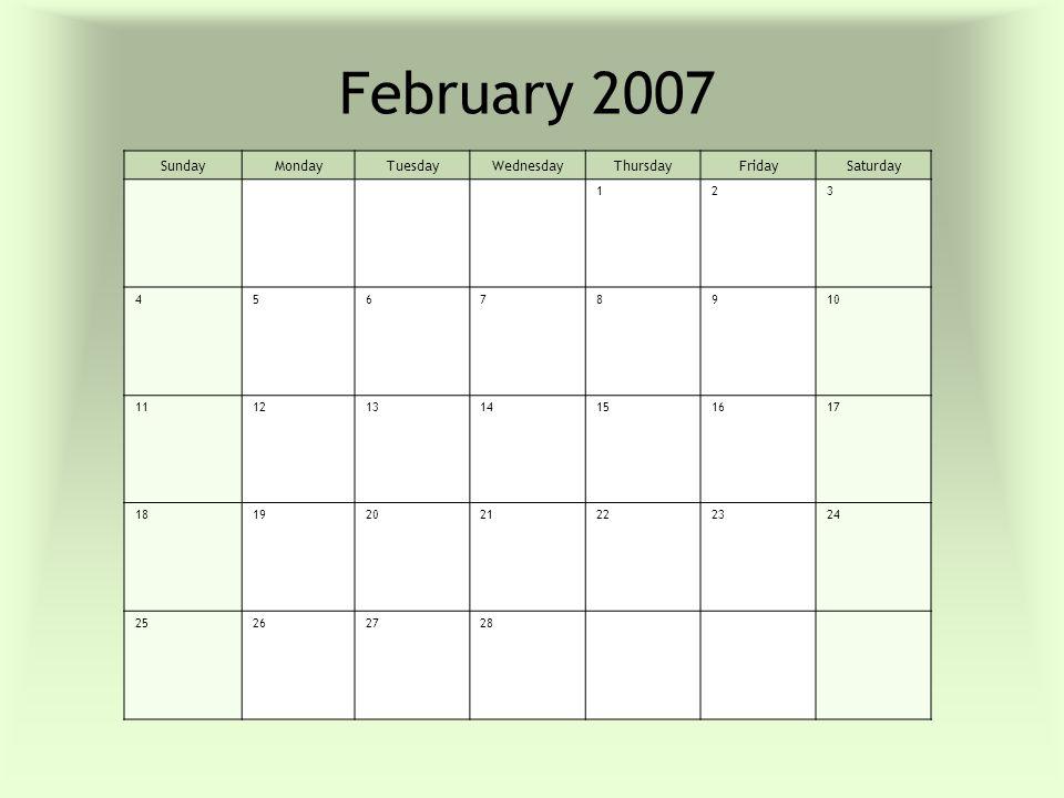 February 2007 SundayMondayTuesdayWednesdayThursdayFridaySaturday 123 45678910 11121314151617 18192021222324 25262728