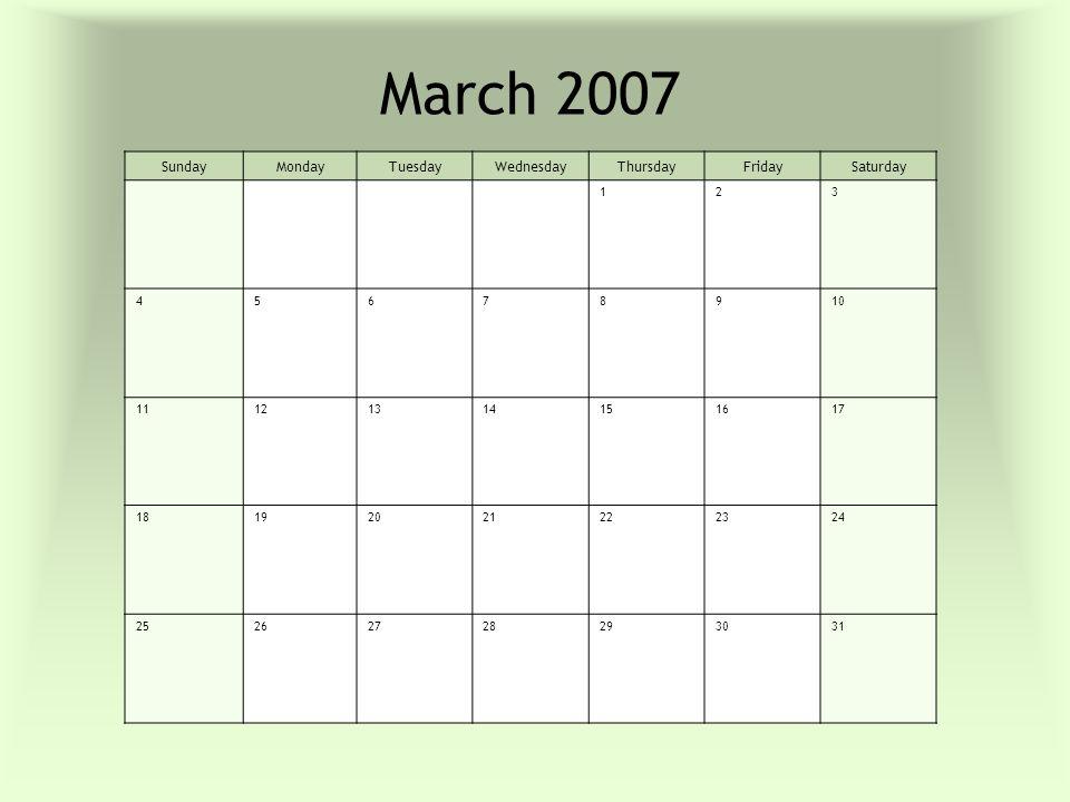 March 2007 SundayMondayTuesdayWednesdayThursdayFridaySaturday 123 45678910 11121314151617 18192021222324 25262728293031