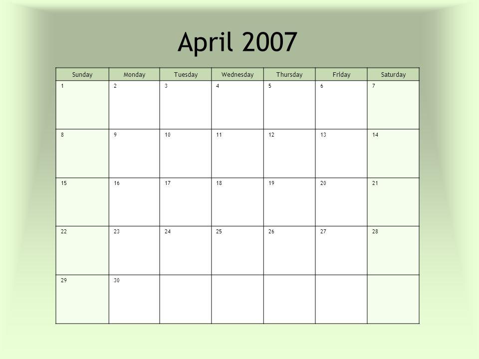 April 2007 SundayMondayTuesdayWednesdayThursdayFridaySaturday 1234567 891011121314 15161718192021 22232425262728 2930