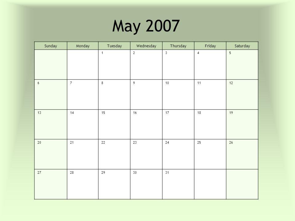 May 2007 SundayMondayTuesdayWednesdayThursdayFridaySaturday 12345 6789101112 13141516171819 20212223242526 2728293031