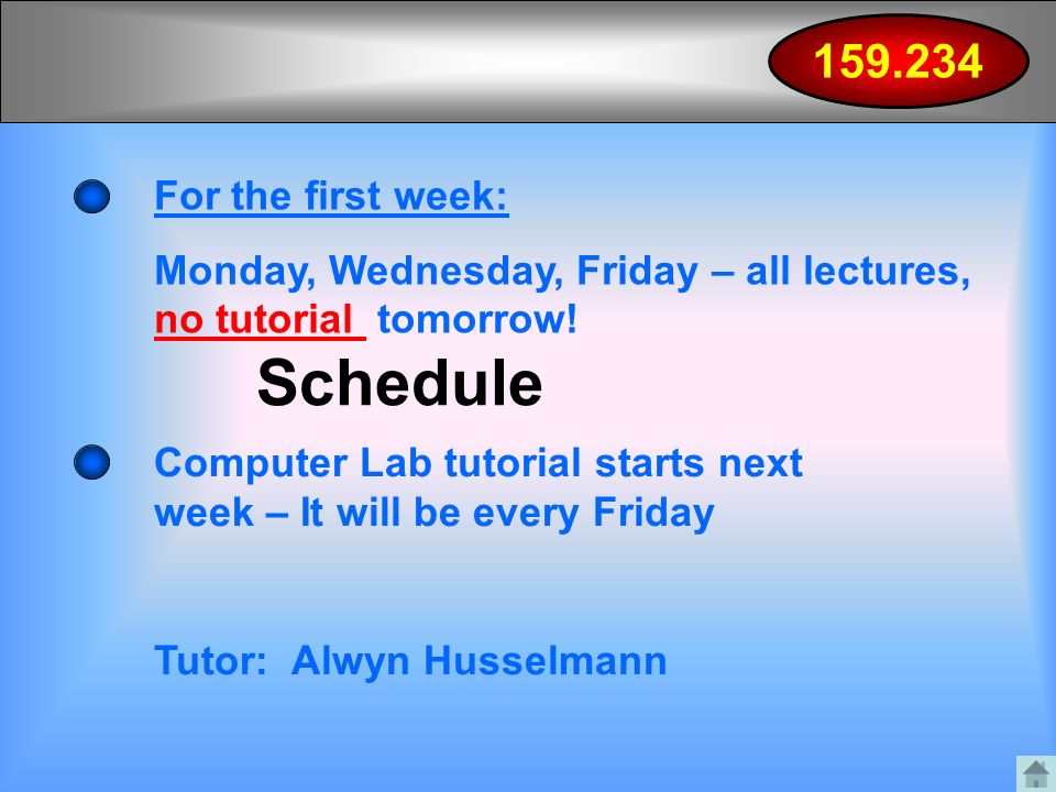 Schedule For the first week: Monday, Wednesday, Friday – all lectures, no tutorial tomorrow.