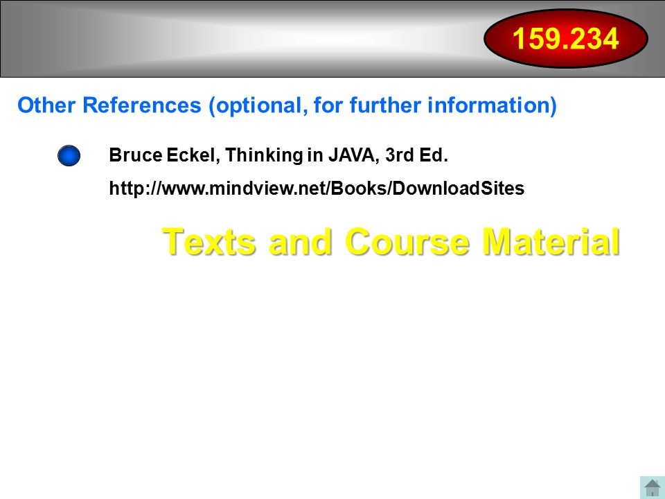 Texts and Course Material Other References (optional, for further information) Bruce Eckel, Thinking in JAVA, 3rd Ed.