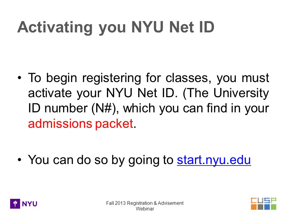 Fall 2013 Registration & Advisement Webinar Activating you NYU Net ID To begin registering for classes, you must activate your NYU Net ID.