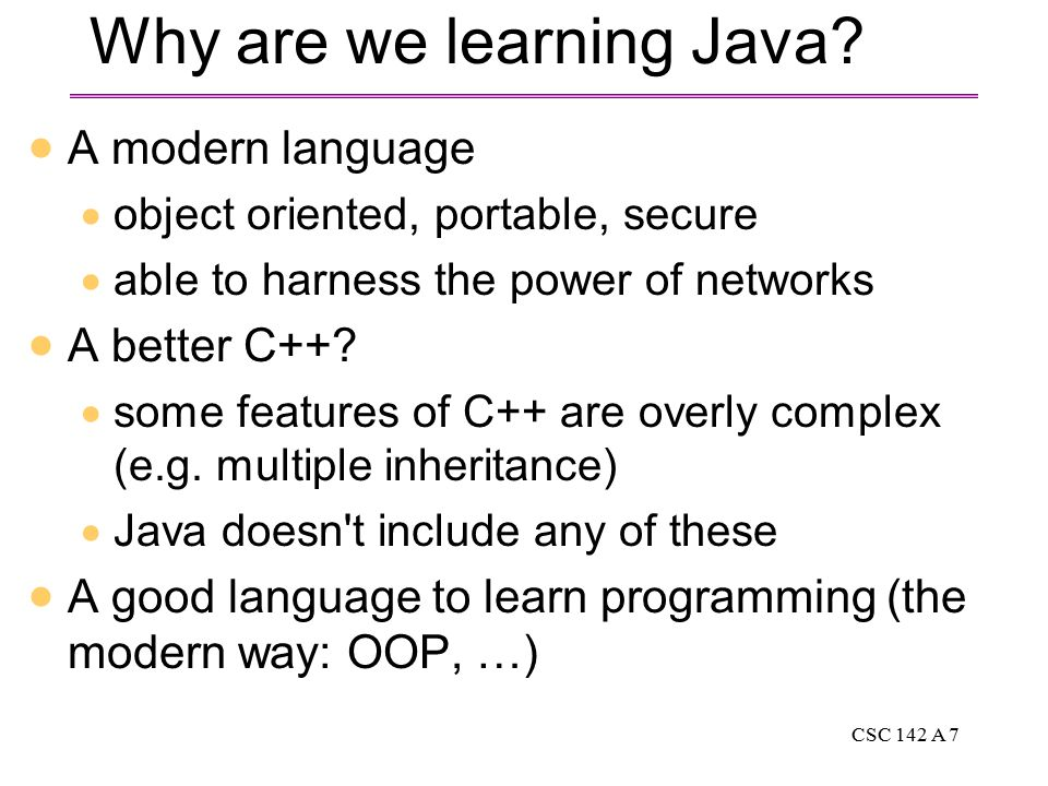 CSC 142 A 7 Why are we learning Java.