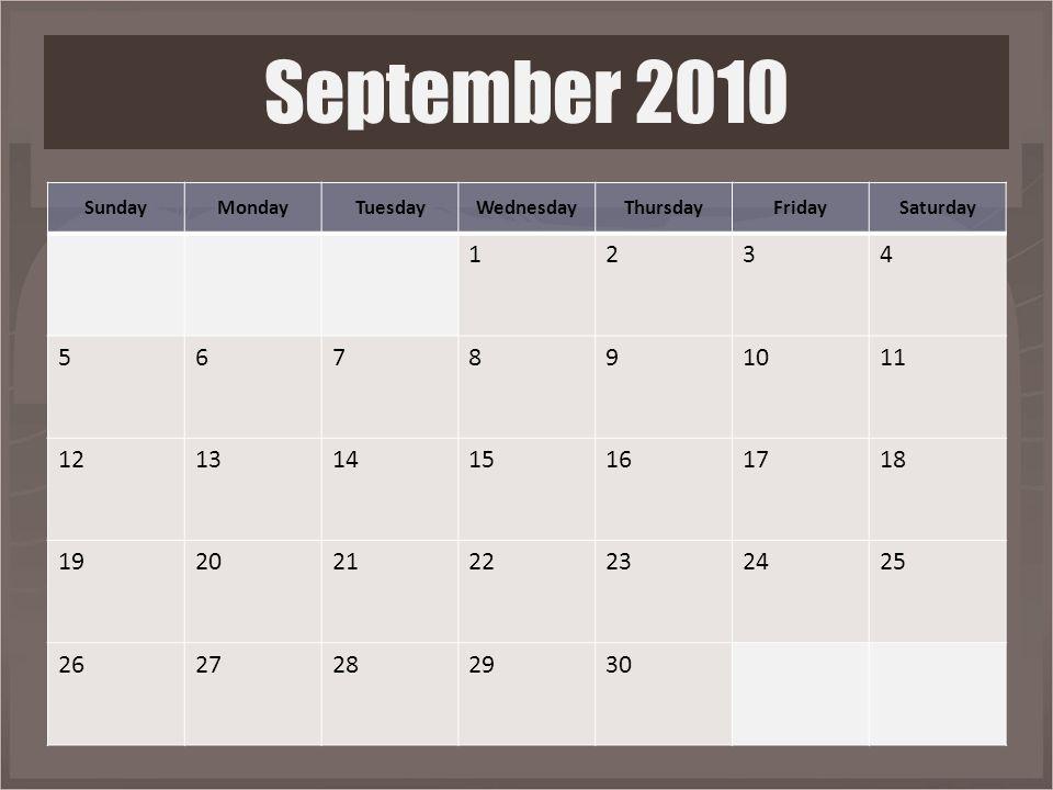 September 2010 SundayMondayTuesdayWednesdayThursdayFridaySaturday 1234 567891011 12131415161718 19202122232425 2627282930