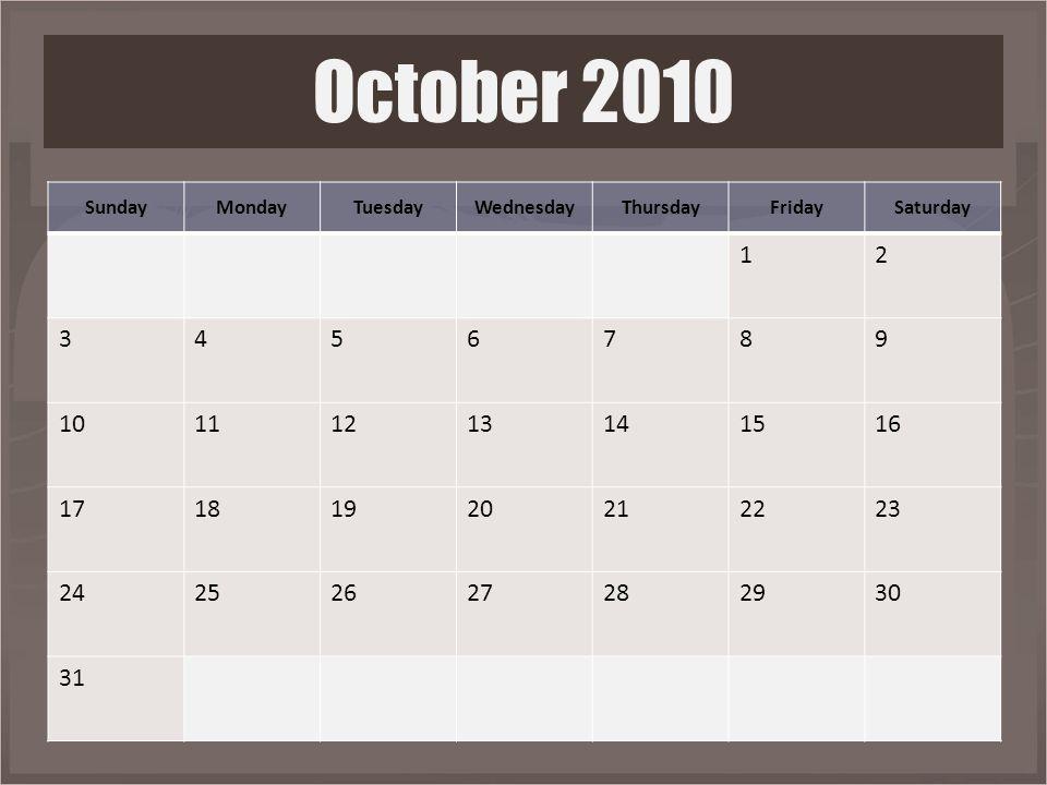 SundayMondayTuesdayWednesdayThursdayFridaySaturday 12 3456789 10111213141516 17181920212223 24252627282930 31 October 2010