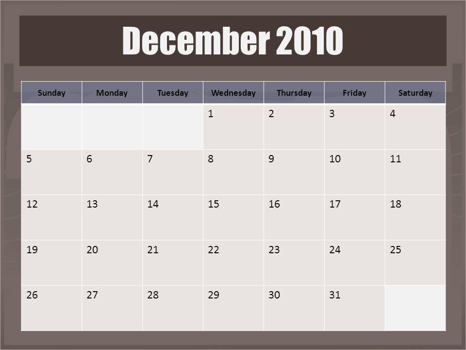SundayMondayTuesdayWednesdayThursdayFridaySaturday 1234 567891011 12131415161718 19202122232425 262728293031 December 2010