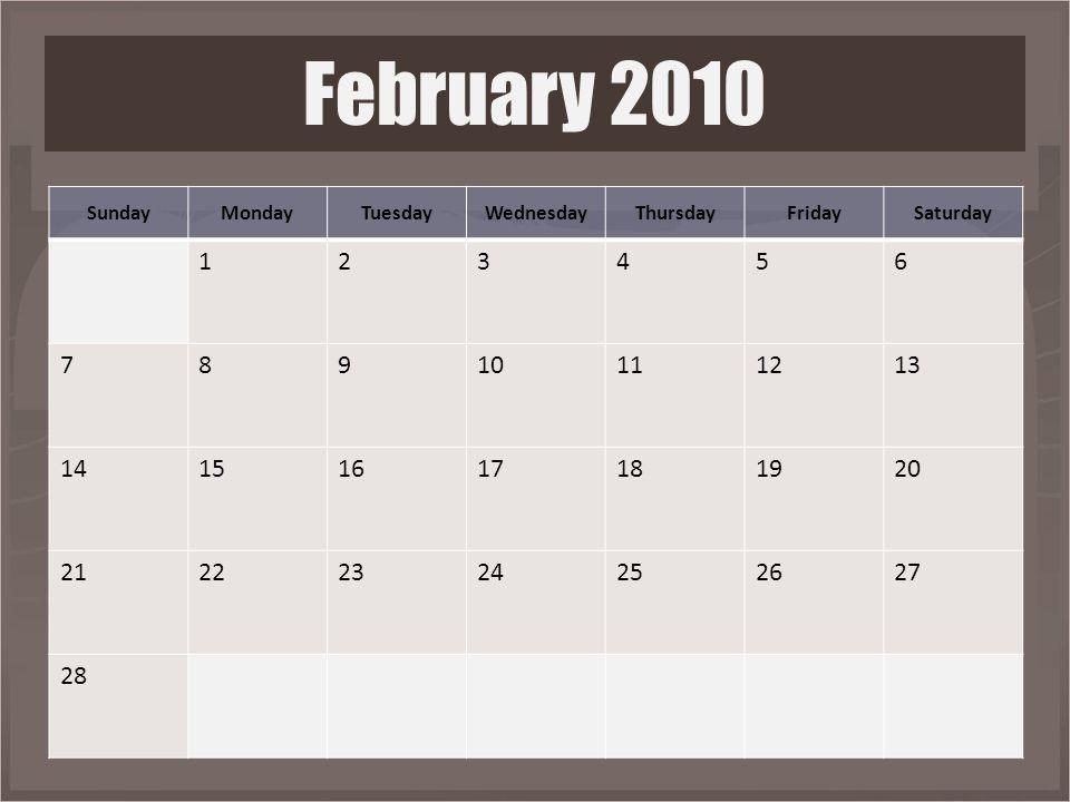 SundayMondayTuesdayWednesdayThursdayFridaySaturday 123456 78910111213 14151617181920 21222324252627 28 February 2010