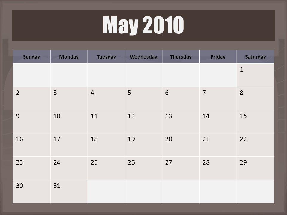SundayMondayTuesdayWednesdayThursdayFridaySaturday 1 2345678 9101112131415 16171819202122 23242526272829 3031 May 2010