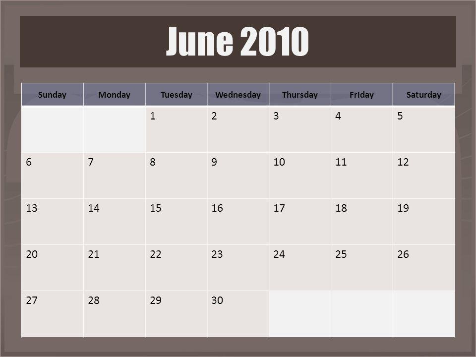 June 2010 SundayMondayTuesdayWednesdayThursdayFridaySaturday 12345 6789101112 13141516171819 20212223242526 27282930