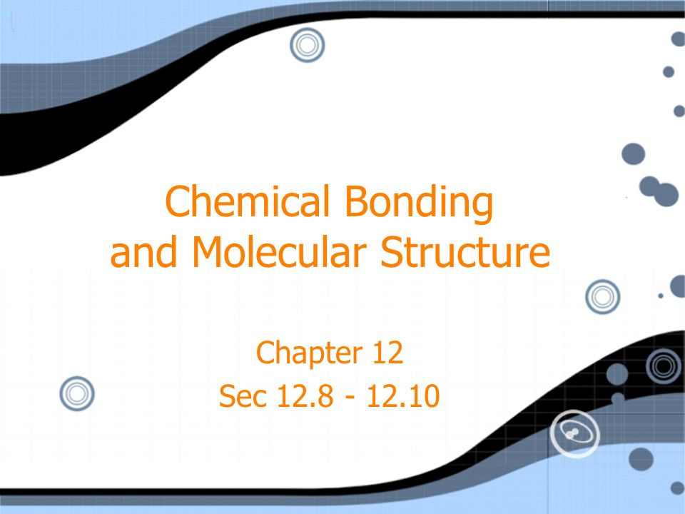 Chemical Bonding and Molecular Structure Chapter 12 Sec