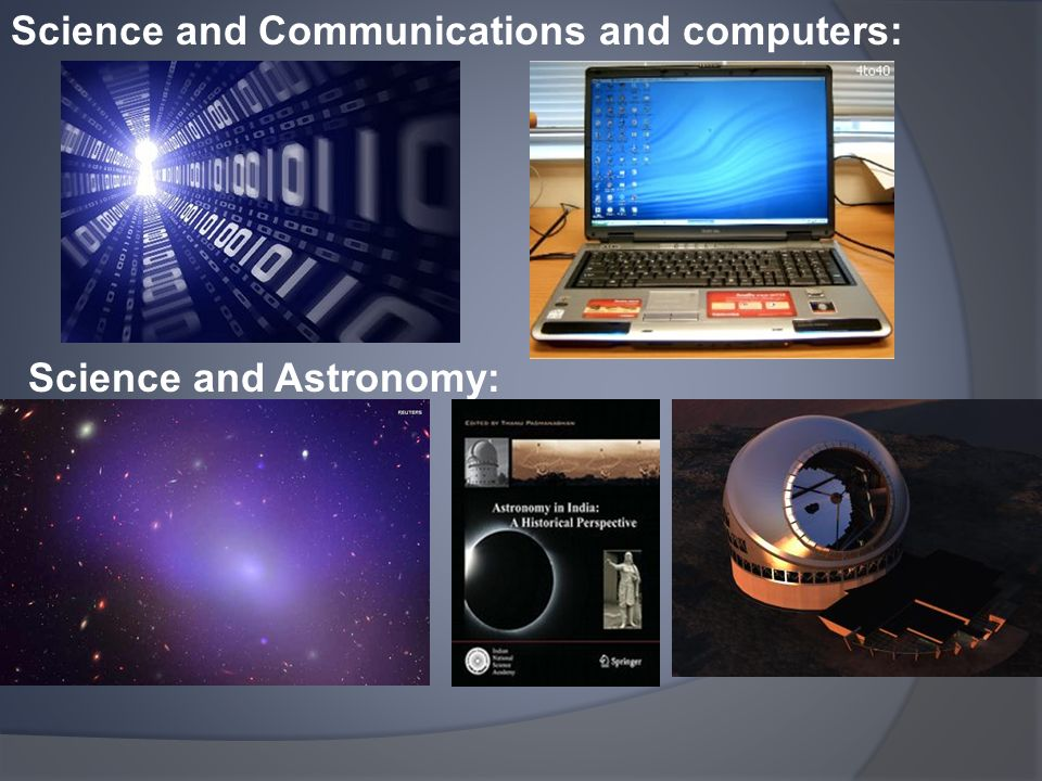 Science and Communications and computers: Science and Astronomy: